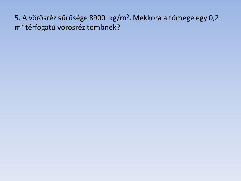 5. A vörösréz sűrűsége 8900 kg/m3
