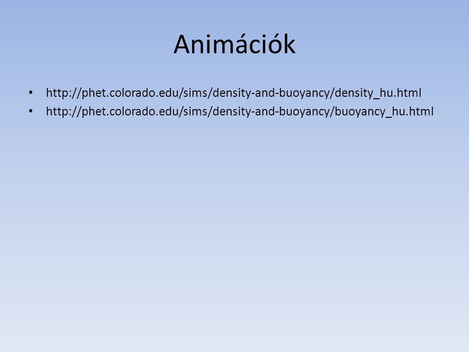 Animációk http://phet.colorado.edu/sims/density-and-buoyancy/density_hu.html.