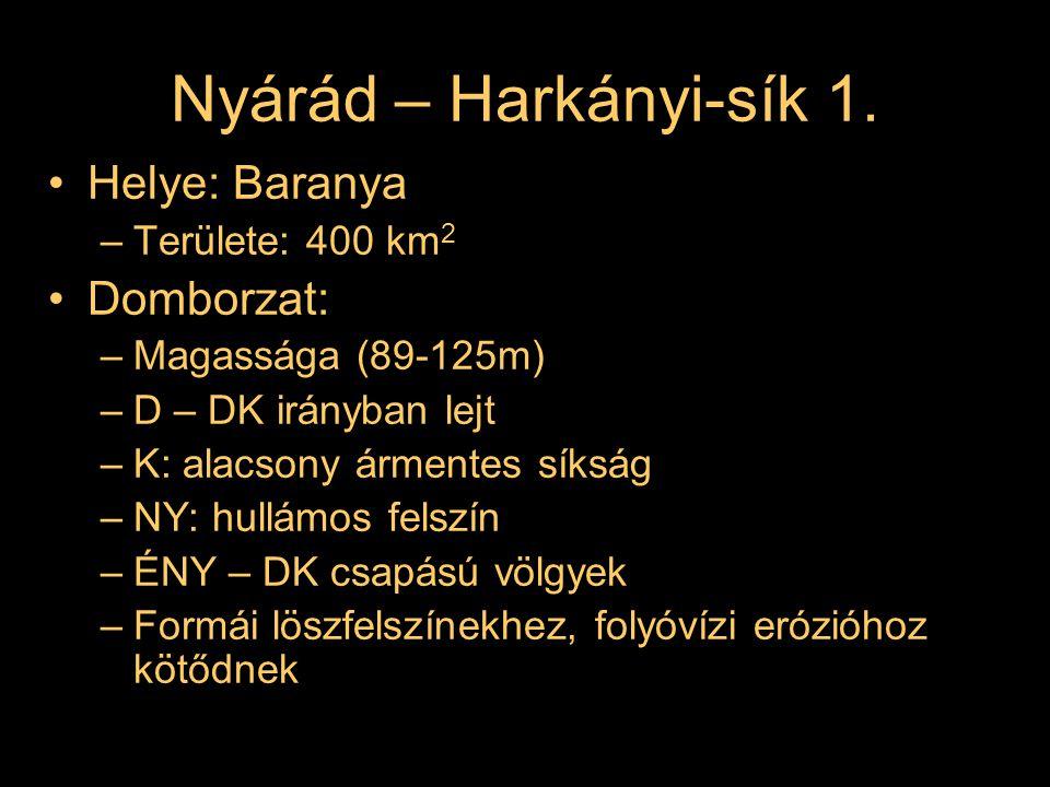 Nyárád – Harkányi-sík 1. Helye: Baranya Domborzat: Területe: 400 km2