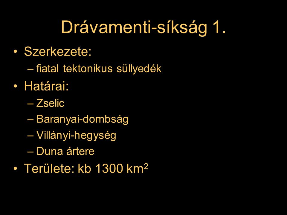 Drávamenti-síkság 1. Szerkezete: Határai: Területe: kb 1300 km2