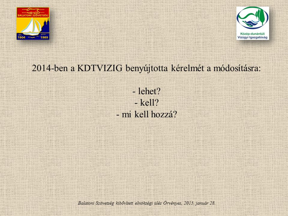 2014-ben a KDTVIZIG benyújtotta kérelmét a módosításra: