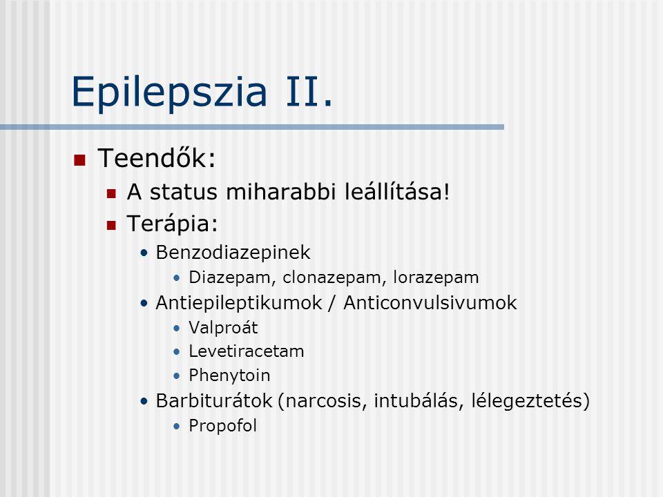 Epilepszia II. Teendők: A status miharabbi leállítása! Terápia: