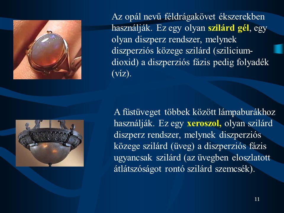 Az opál nevű féldrágakövet ékszerekben használják