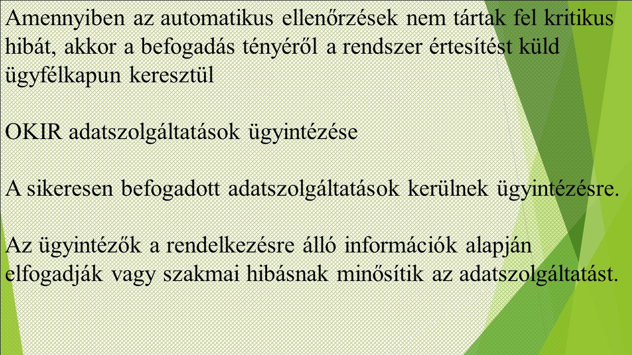 Amennyiben az automatikus ellenőrzések nem tártak fel kritikus hibát, akkor a befogadás tényéről a rendszer értesítést küld ügyfélkapun keresztül