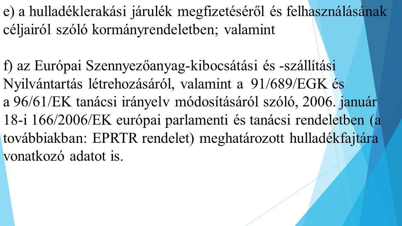 e) a hulladéklerakási járulék megfizetéséről és felhasználásának céljairól szóló kormányrendeletben; valamint
