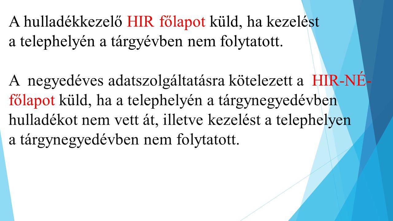 A hulladékkezelő HIR főlapot küld, ha kezelést a telephelyén a tárgyévben nem folytatott.