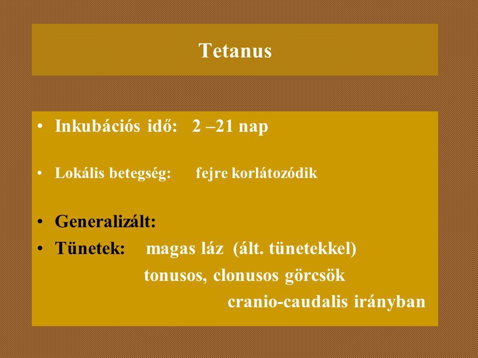Tetanus Inkubációs idő: 2 –21 nap Generalizált: