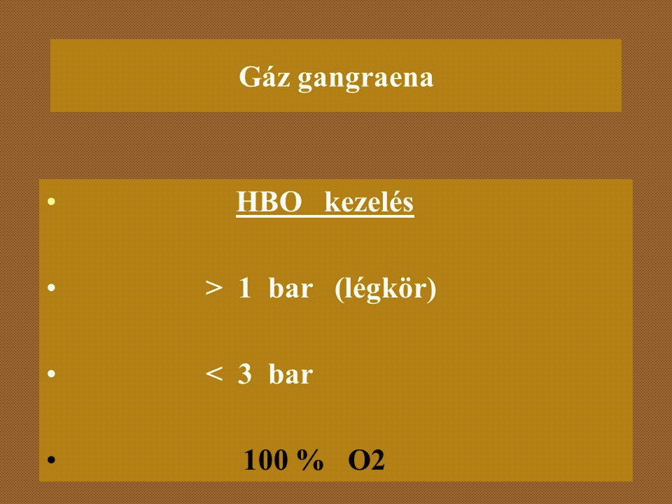 Gáz gangraena HBO kezelés > 1 bar (légkör) < 3 bar 100 % O2