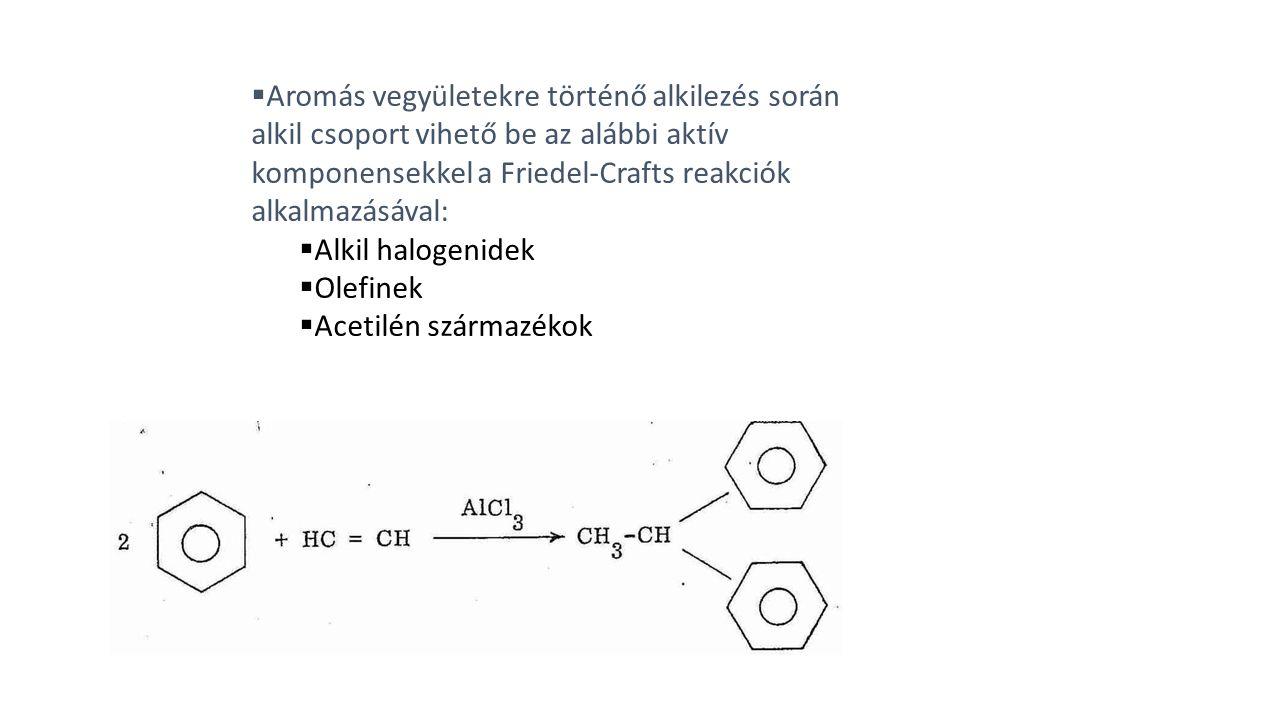 Aromás vegyületekre történő alkilezés során alkil csoport vihető be az alábbi aktív komponensekkel a Friedel-Crafts reakciók alkalmazásával:
