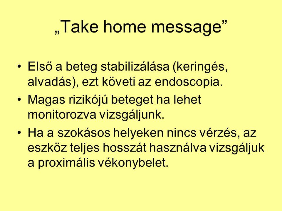 """""""Take home message Első a beteg stabilizálása (keringés, alvadás), ezt követi az endoscopia."""