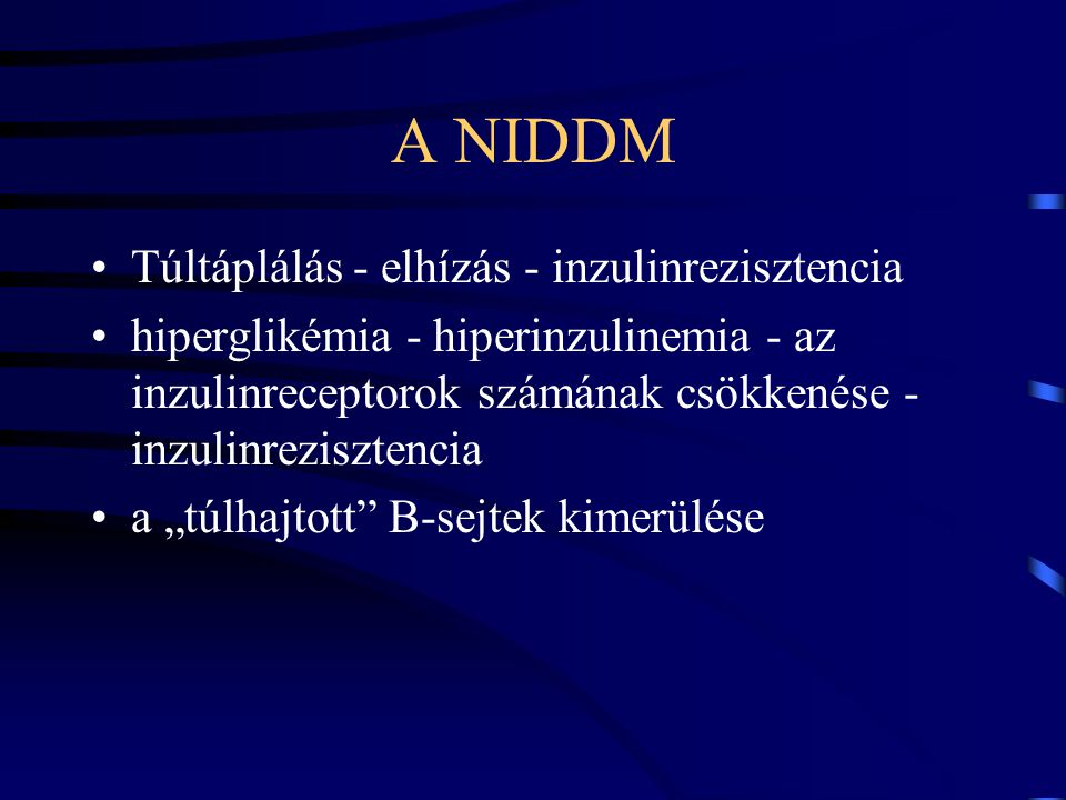 A NIDDM Túltáplálás - elhízás - inzulinrezisztencia