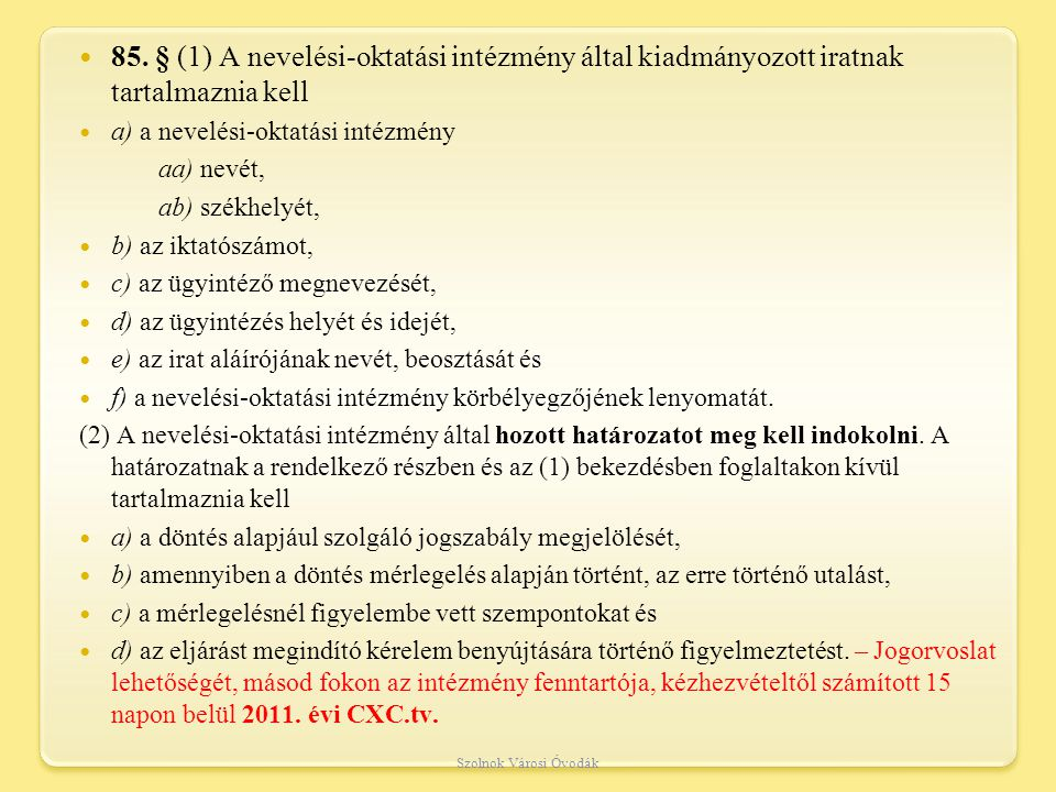 85. § (1) A nevelési-oktatási intézmény által kiadmányozott iratnak tartalmaznia kell