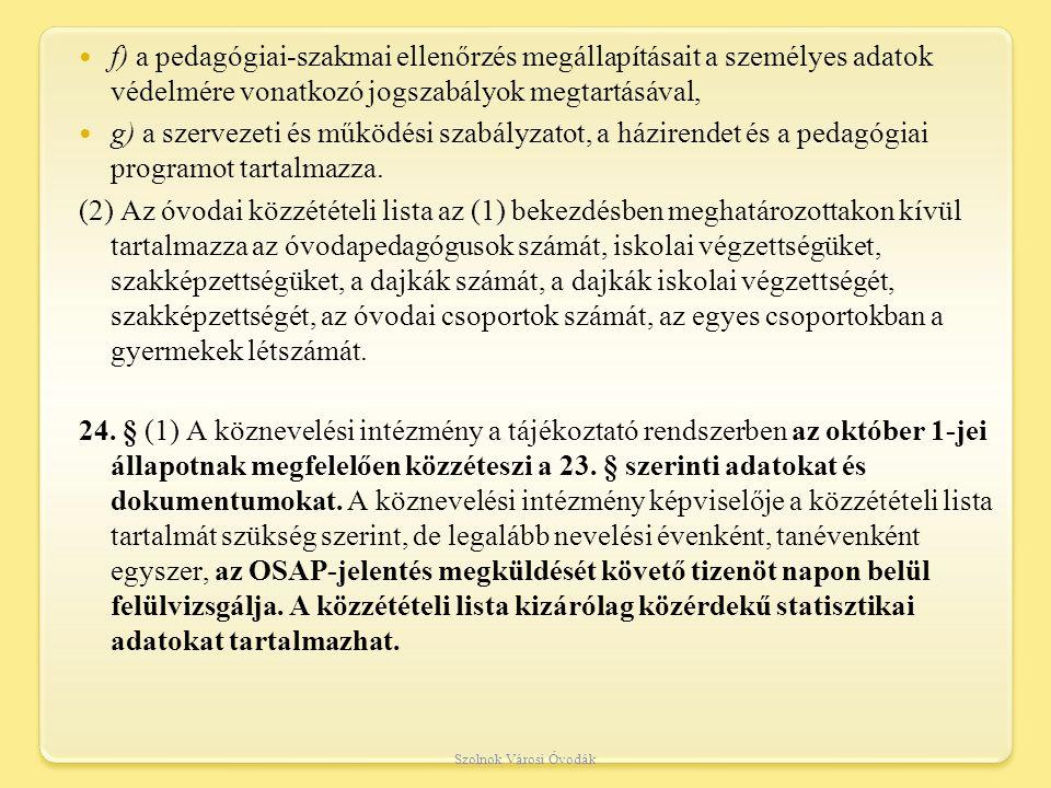 f) a pedagógiai-szakmai ellenőrzés megállapításait a személyes adatok védelmére vonatkozó jogszabályok megtartásával,