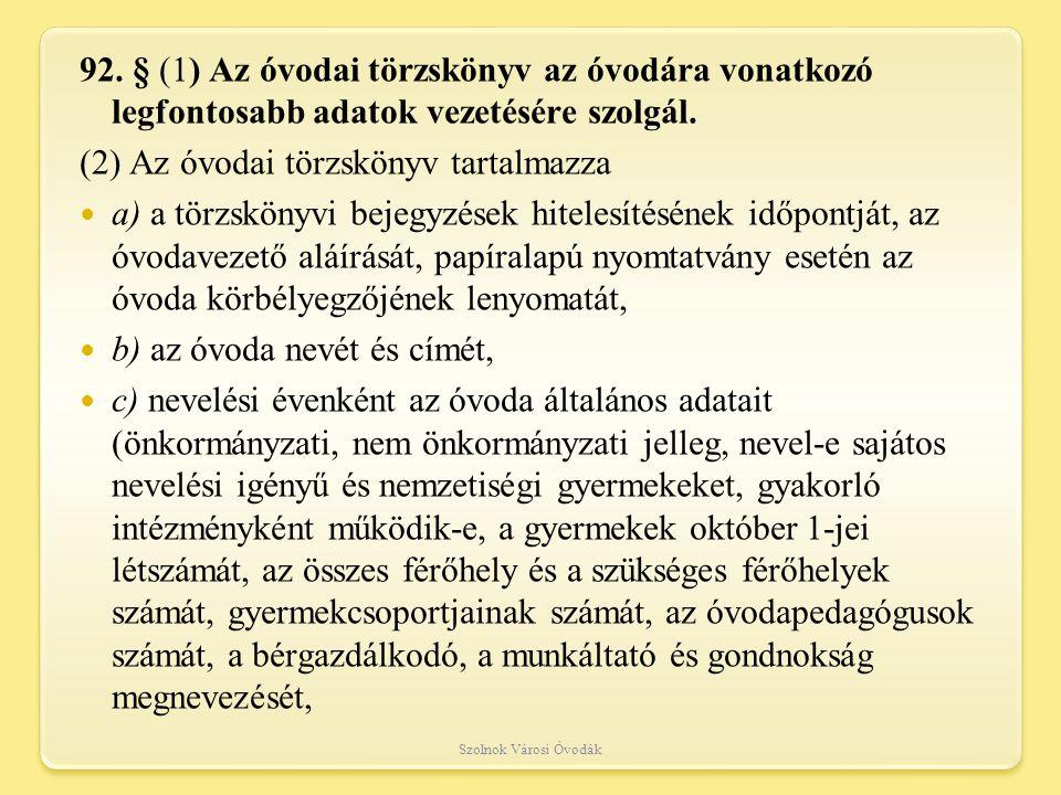 (2) Az óvodai törzskönyv tartalmazza