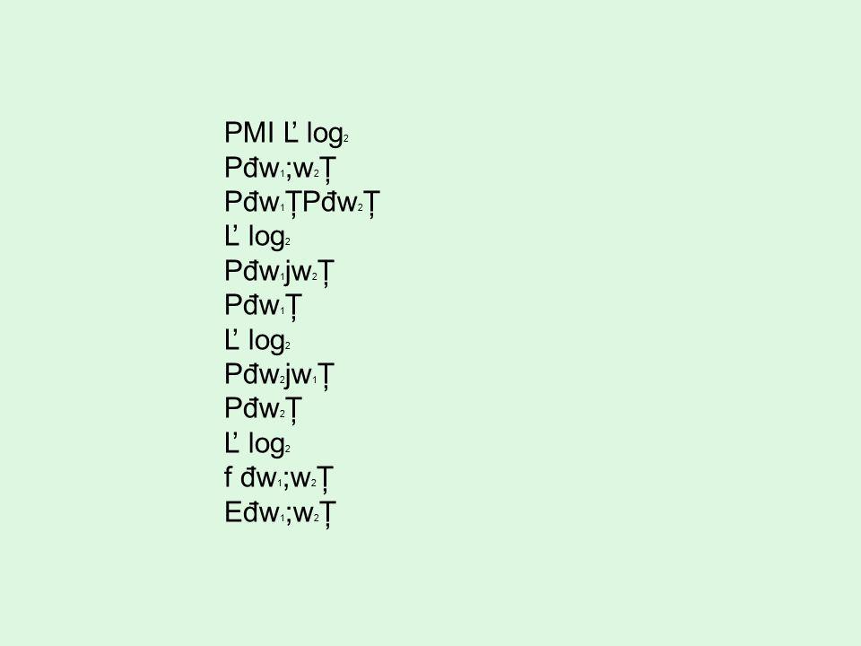 PMI Ľ log2 Pđw1;w2Ţ Pđw1ŢPđw2Ţ Ľ log2 Pđw1jw2Ţ Pđw1Ţ Pđw2jw1Ţ Pđw2Ţ f đw1;w2Ţ Eđw1;w2Ţ