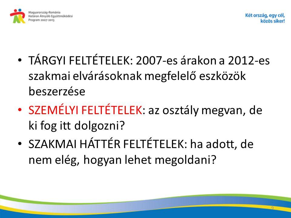 TÁRGYI FELTÉTELEK: 2007-es árakon a 2012-es szakmai elvárásoknak megfelelő eszközök beszerzése