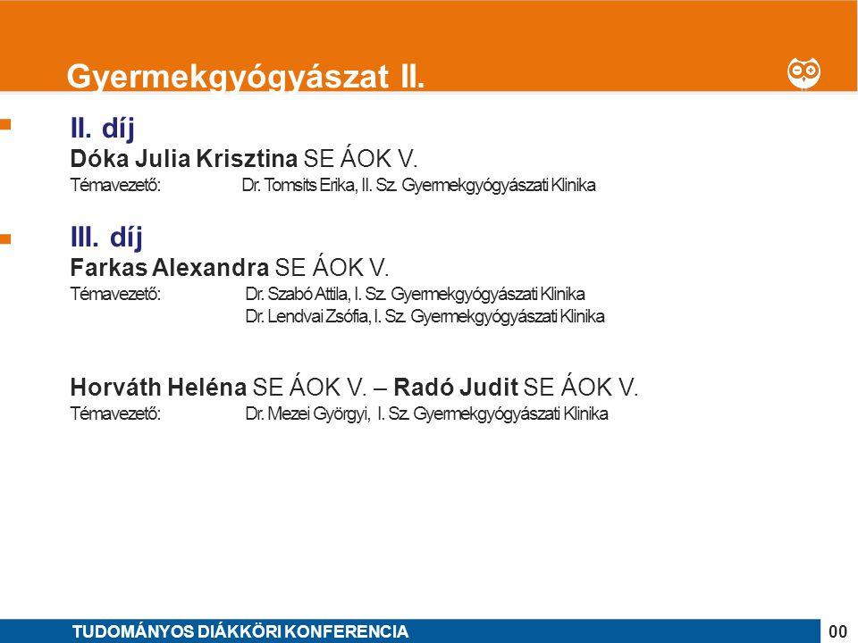 Gyermekgyógyászat II. II. díj III. díj Dóka Julia Krisztina SE ÁOK V.