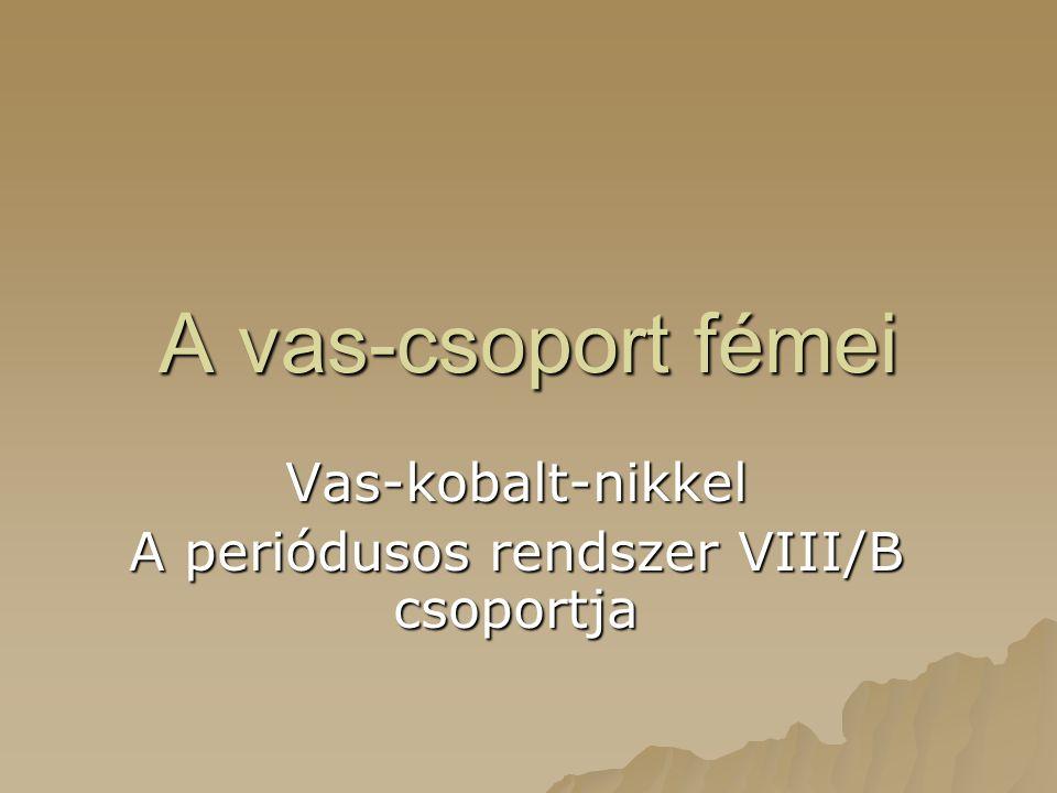 Vas-kobalt-nikkel A periódusos rendszer VIII/B csoportja