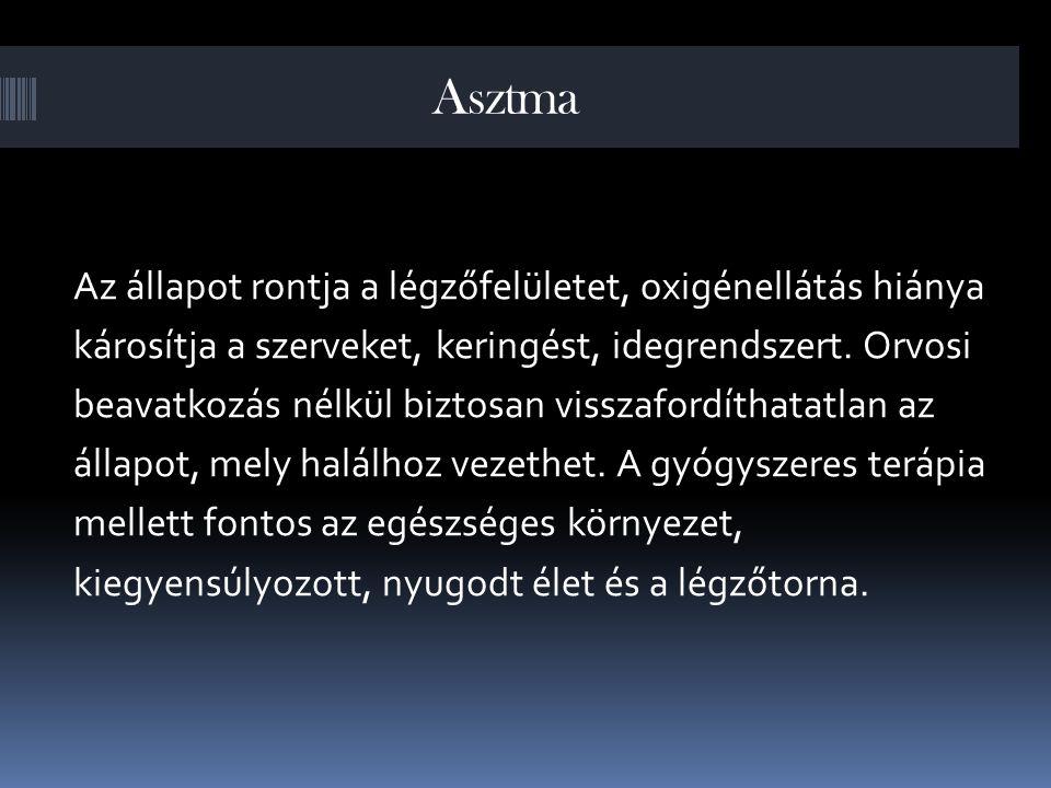 Asztma Az állapot rontja a légzőfelületet, oxigénellátás hiánya