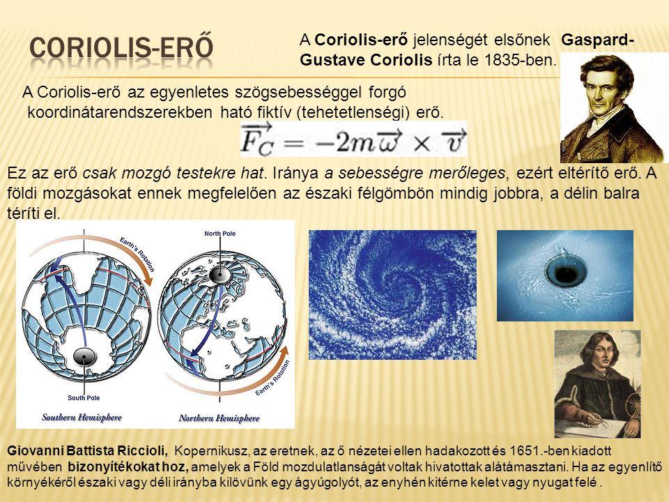 A Coriolis-erő jelenségét elsőnek Gaspard-Gustave Coriolis írta le 1835-ben.