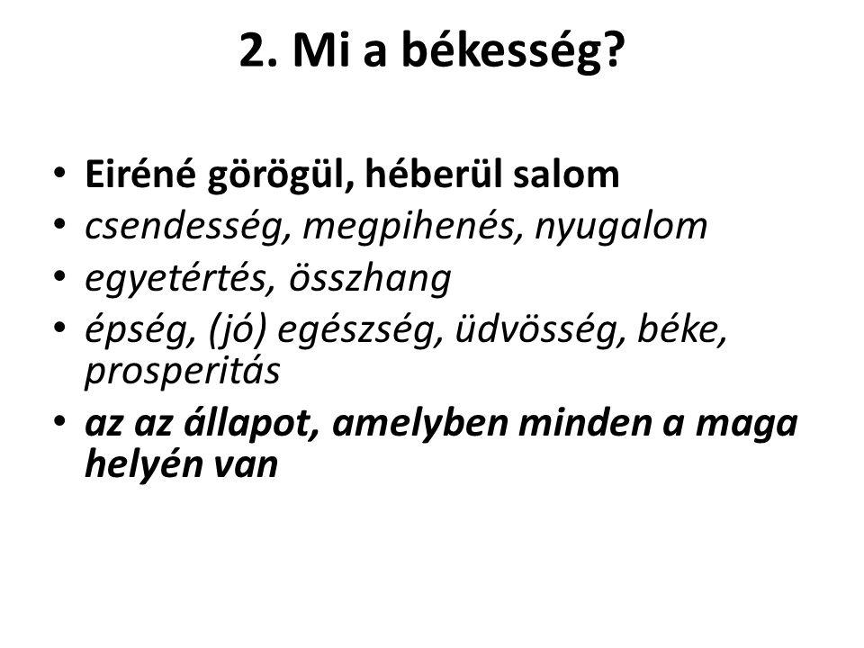 2. Mi a békesség Eiréné görögül, héberül salom
