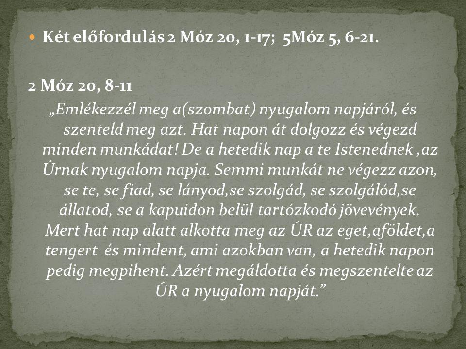Két előfordulás 2 Móz 20, 1-17; 5Móz 5, 6-21.