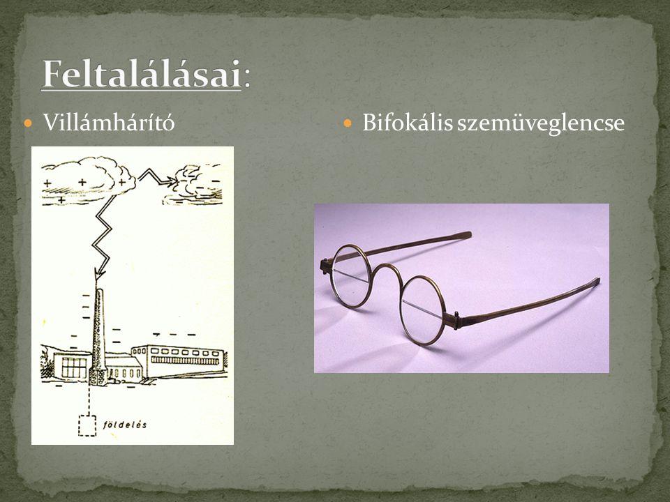 Feltalálásai: Villámhárító Bifokális szemüveglencse
