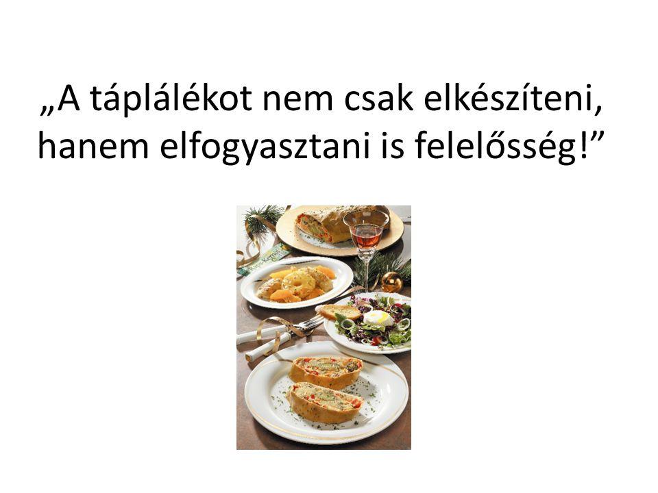 """""""A táplálékot nem csak elkészíteni, hanem elfogyasztani is felelősség"""