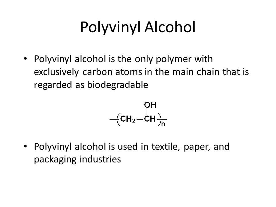 Polyvinyl Alcohol Polyvinyl alcohol is the only polymer with exclusively carbon atoms in the main chain that is regarded as biodegradable.
