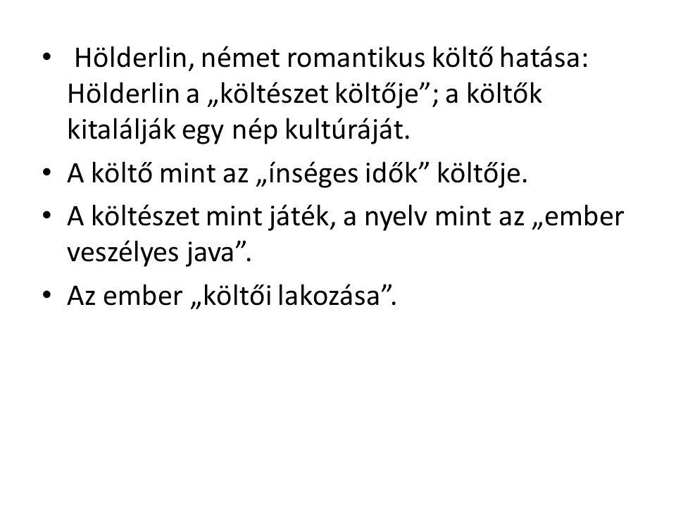 """Hölderlin, német romantikus költő hatása: Hölderlin a """"költészet költője ; a költők kitalálják egy nép kultúráját."""