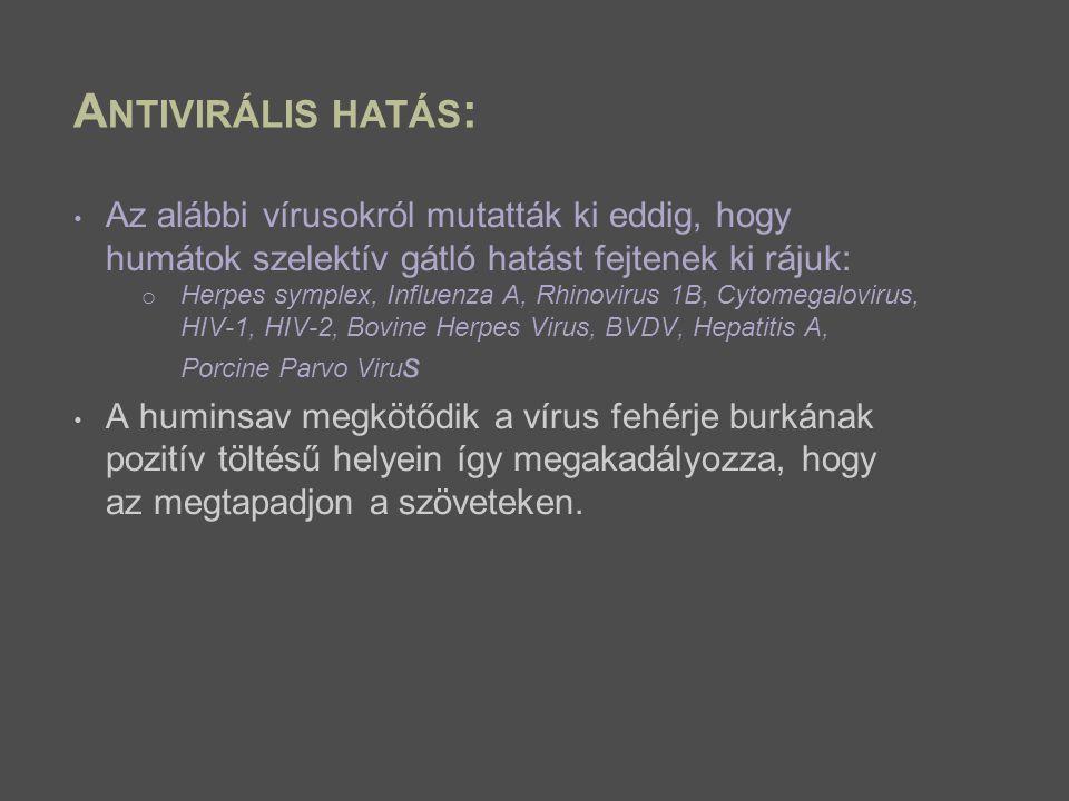 Antivirális hatás: Az alábbi vírusokról mutatták ki eddig, hogy humátok szelektív gátló hatást fejtenek ki rájuk: