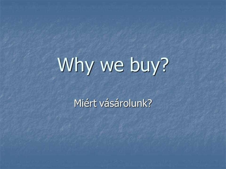 Why we buy Miért vásárolunk