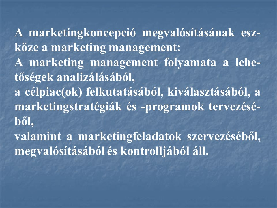 A marketingkoncepció megvalósításának esz-köze a marketing management: