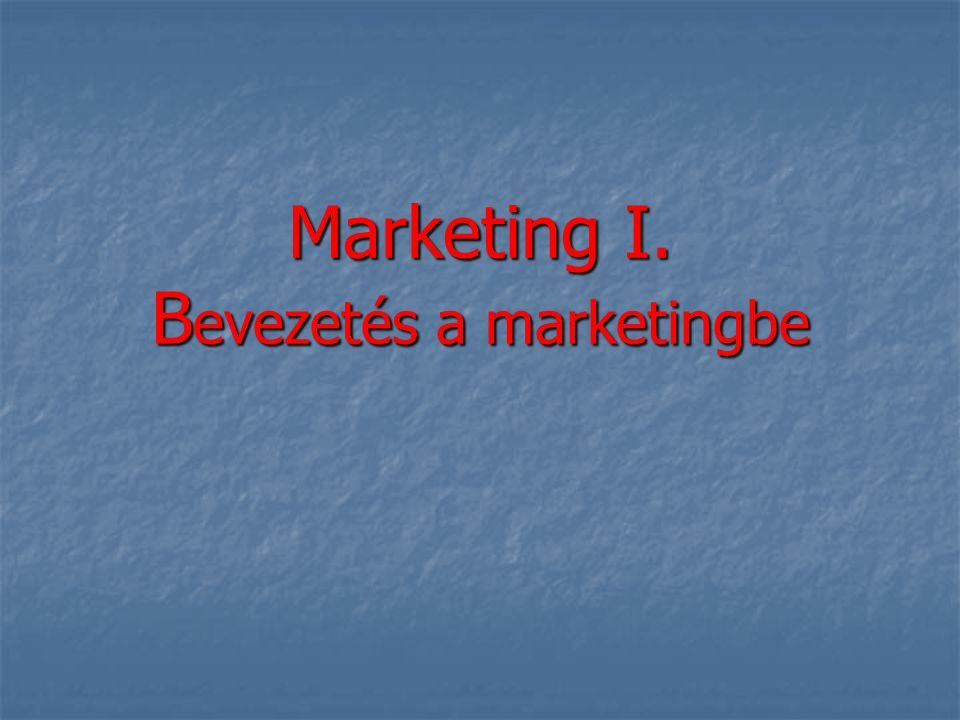 Marketing I. Bevezetés a marketingbe