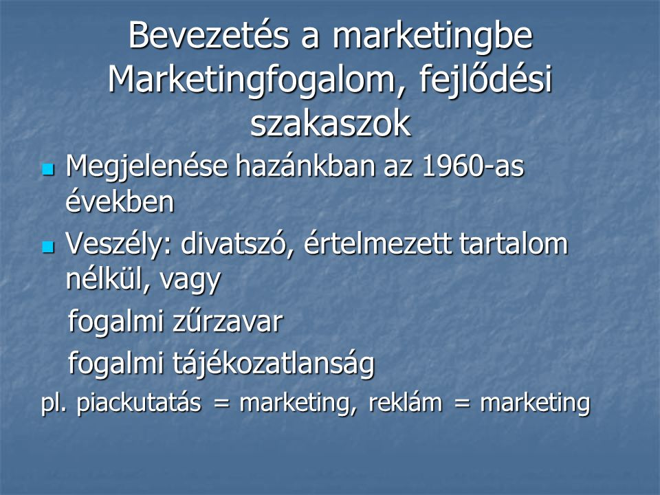 Bevezetés a marketingbe Marketingfogalom, fejlődési szakaszok