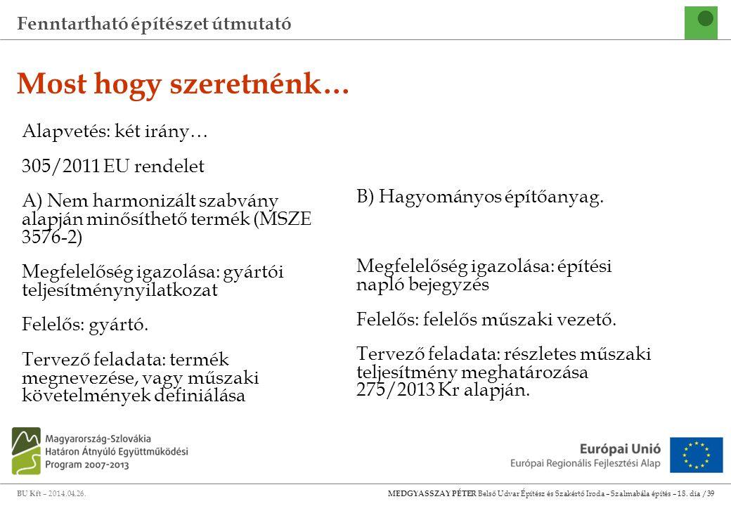 Most hogy szeretnénk… Alapvetés: két irány… 305/2011 EU rendelet