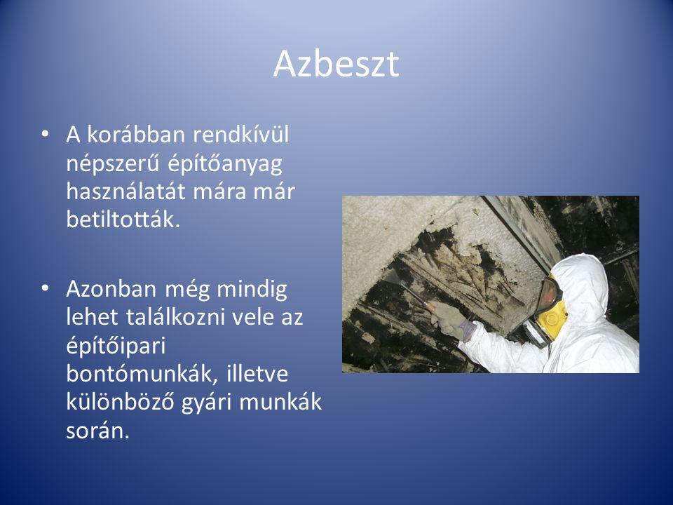 Azbeszt A korábban rendkívül népszerű építőanyag használatát mára már betiltották.