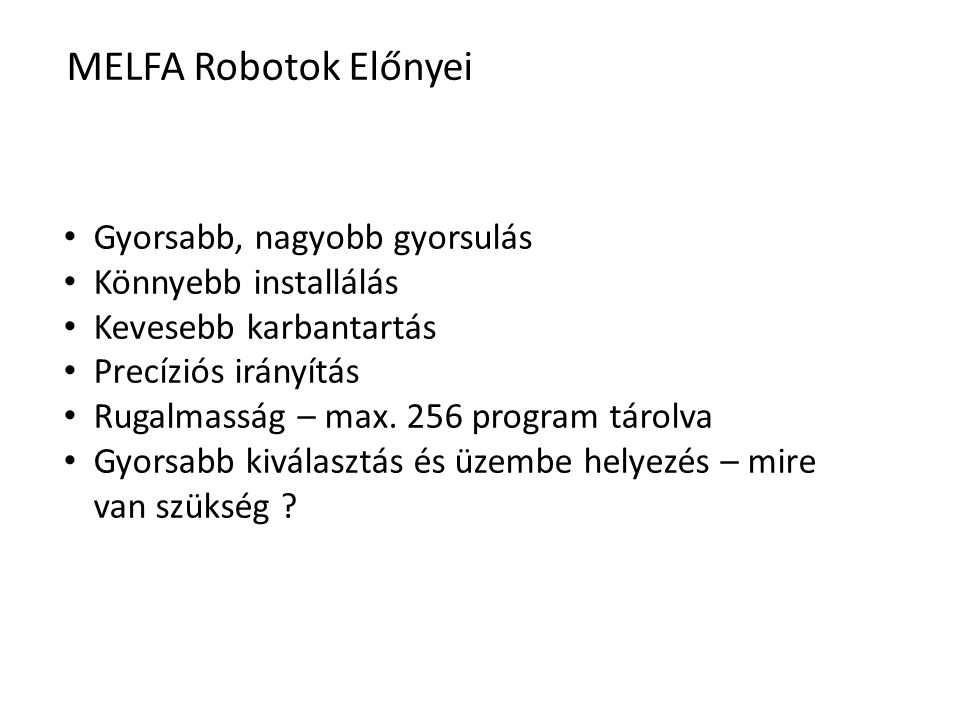 MELFA Robotok Előnyei Gyorsabb, nagyobb gyorsulás Könnyebb installálás