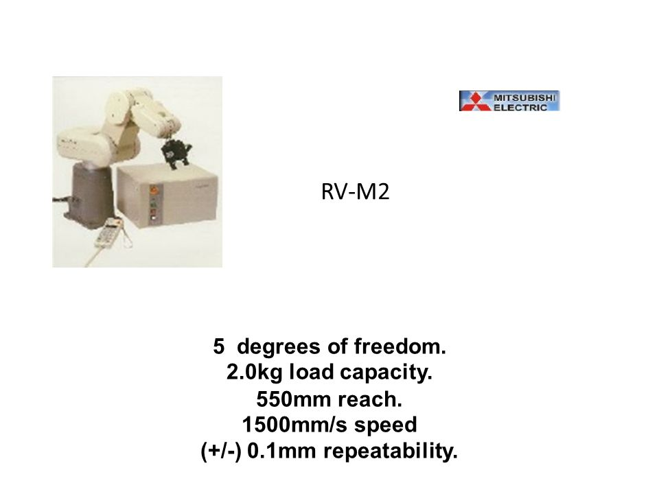 RV-M2 5 degrees of freedom. 2.0kg load capacity. 550mm reach. 1500mm/s speed (+/-) 0.1mm repeatability.