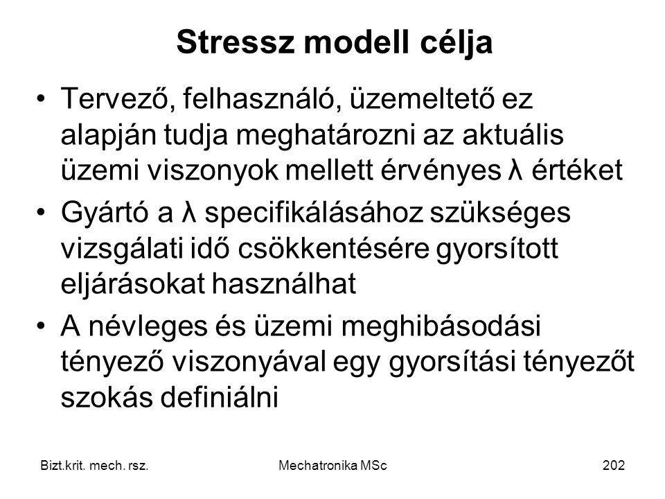 Stressz modell célja Tervező, felhasználó, üzemeltető ez alapján tudja meghatározni az aktuális üzemi viszonyok mellett érvényes λ értéket.