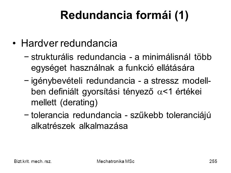 Redundancia formái (1) Hardver redundancia
