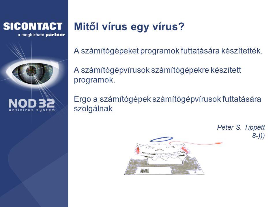 Mitől vírus egy vírus A számítógépeket programok futtatására készítették. A számítógépvírusok számítógépekre készített programok.