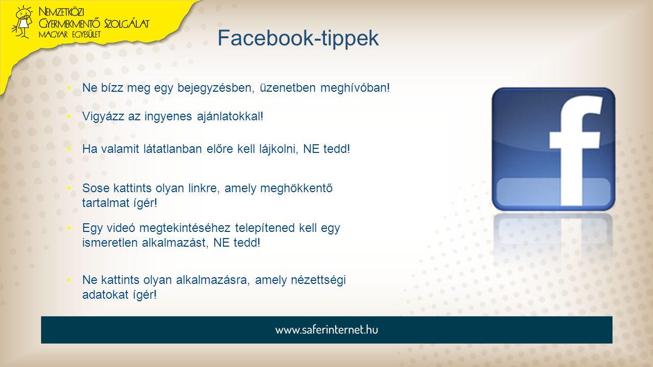 Facebook-tippek Ne bízz meg egy bejegyzésben, üzenetben meghívóban!