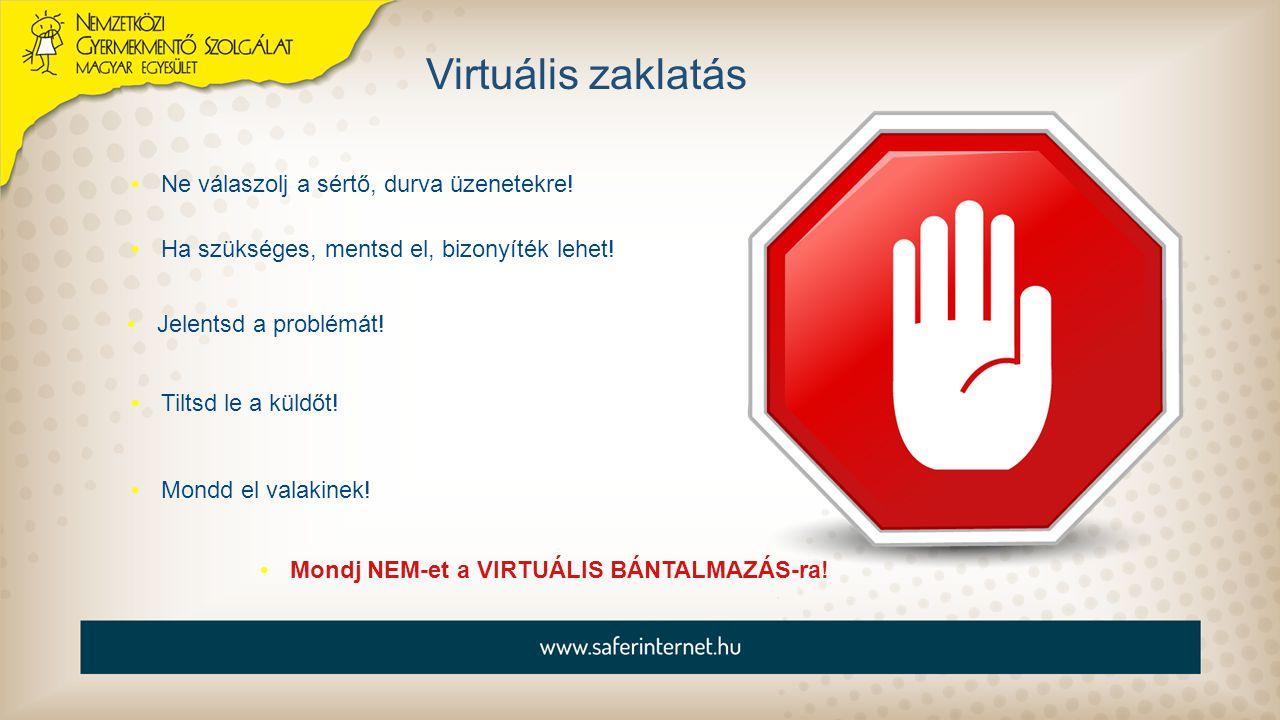 Virtuális zaklatás Ne válaszolj a sértő, durva üzenetekre!