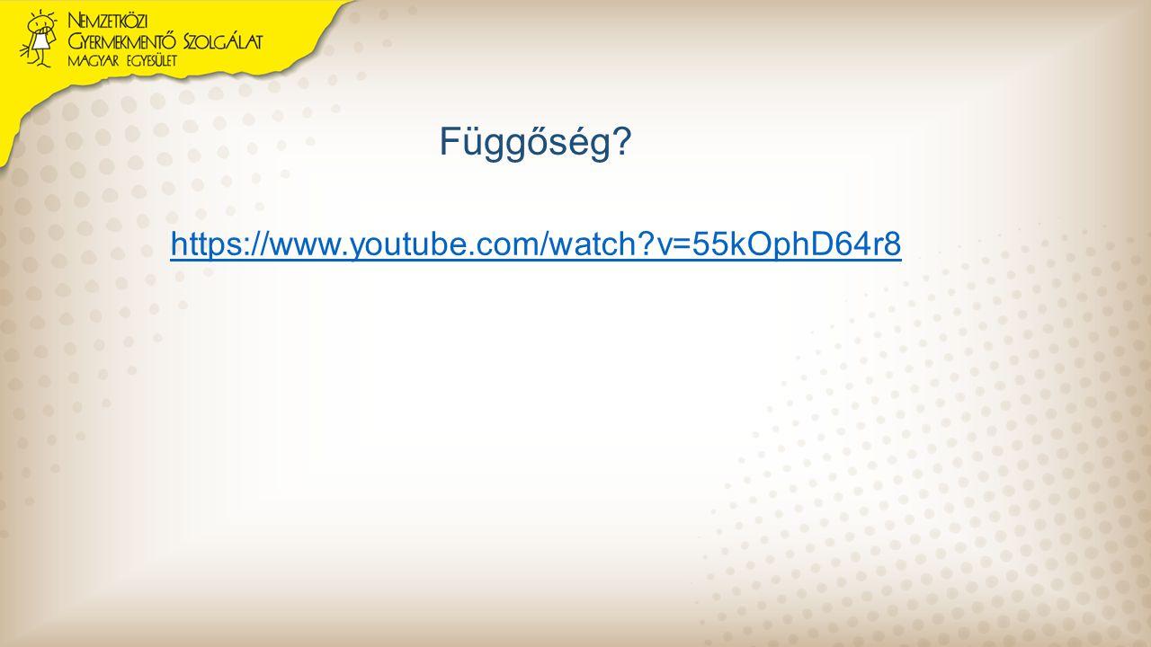 Függőség https://www.youtube.com/watch v=55kOphD64r8