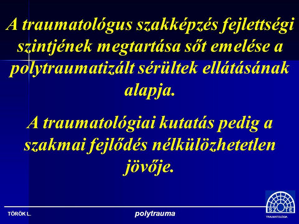 A traumatológus szakképzés fejlettségi szintjének megtartása sőt emelése a polytraumatizált sérültek ellátásának alapja.