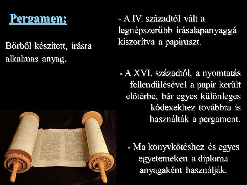 Pergamen: - A IV. századtól vált a legnépszerűbb írásalapanyaggá kiszorítva a papiruszt. Bőrből készített, írásra alkalmas anyag.