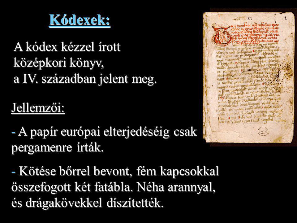 Kódexek: A kódex kézzel írott középkori könyv, a IV. században jelent meg. Jellemzői: A papír európai elterjedéséig csak pergamenre írták.