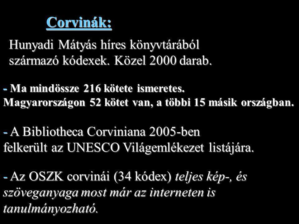 Corvinák: Hunyadi Mátyás híres könyvtárából származó kódexek. Közel 2000 darab.