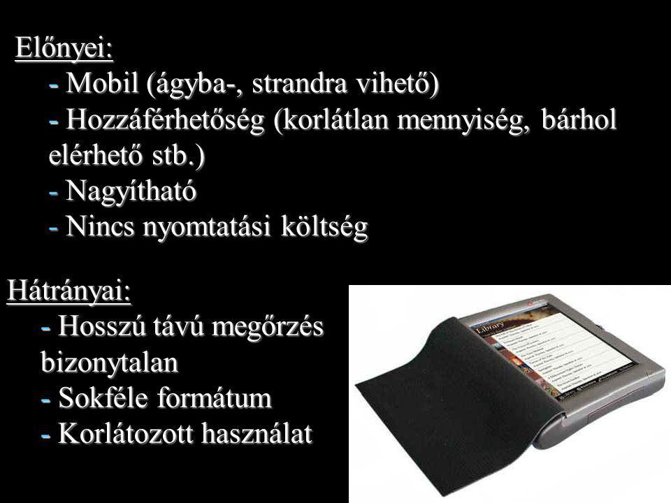 Előnyei: - Mobil (ágyba-, strandra vihető) - Hozzáférhetőség (korlátlan mennyiség, bárhol elérhető stb.)